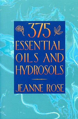 375 Essential Oils and Hydrosols By Rose, Jeanne